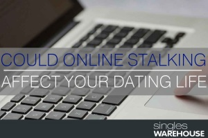 Could Online Stalking Be Bad For Your Dating Life (1)